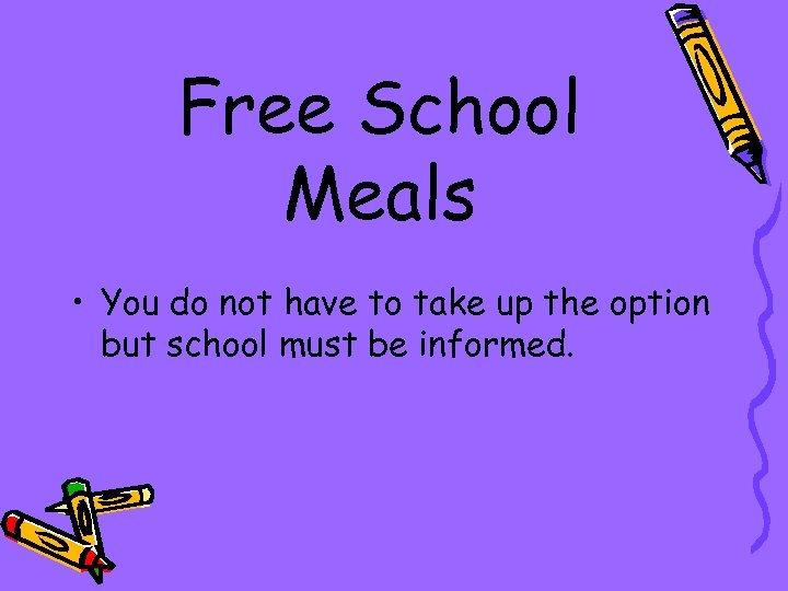 Free School Meals • You do not have to take up the option but