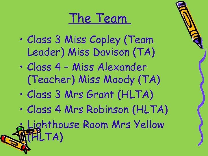 The Team • Class 3 Miss Copley (Team Leader) Miss Davison (TA) • Class