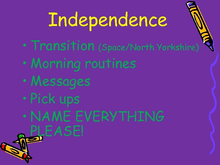 Independence • Transition (Space/North Yorkshire) • Morning routines • Messages • Pick ups •