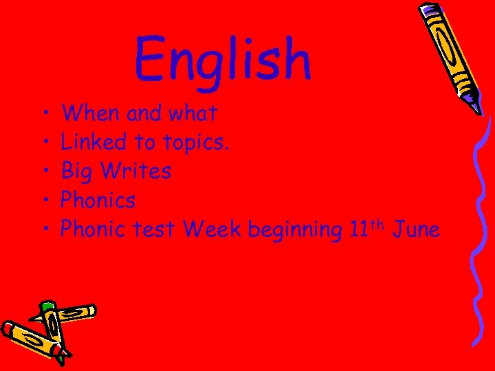 English • • • When and what Linked to topics. Big Writes Phonic test