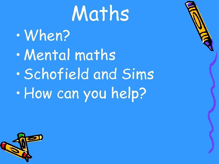 Maths • When? • Mental maths • Schofield and Sims • How can you