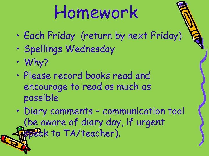 Homework • • Each Friday (return by next Friday) Spellings Wednesday Why? Please record