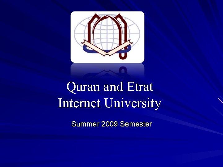 Quran and Etrat Internet University Summer 2009 Semester