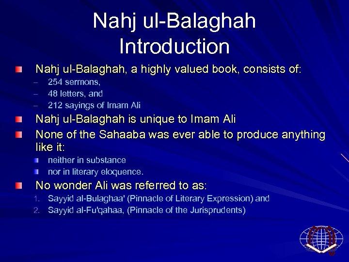 Nahj ul Balaghah Introduction Nahj ul Balaghah, a highly valued book, consists of: –