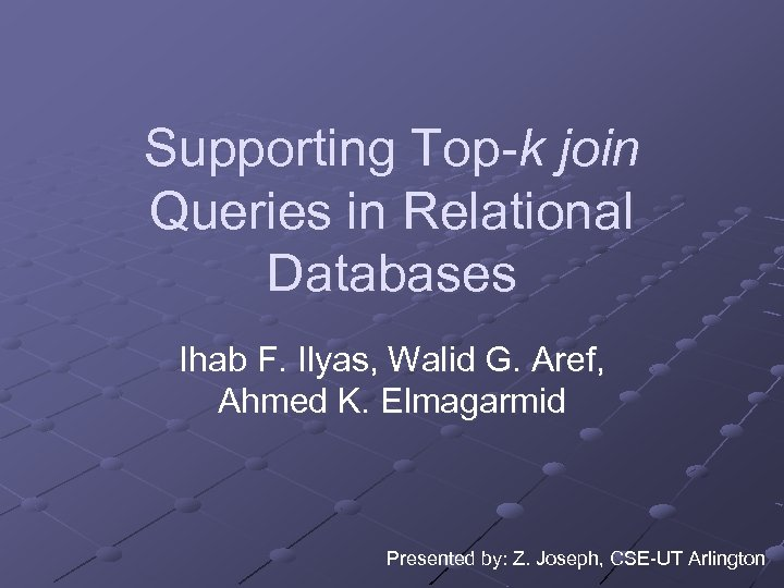 Supporting Top-k join Queries in Relational Databases Ihab F. Ilyas, Walid G. Aref, Ahmed