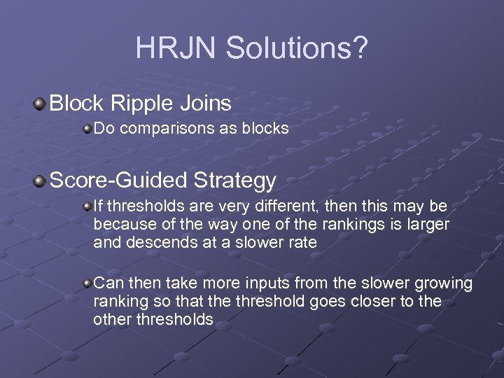 HRJN Solutions? Block Ripple Joins Do comparisons as blocks Score-Guided Strategy If thresholds are