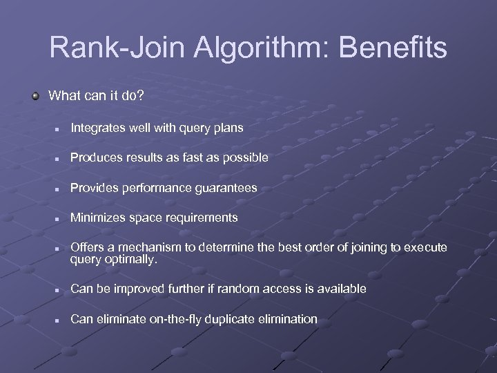 Rank-Join Algorithm: Benefits What can it do? n Integrates well with query plans n