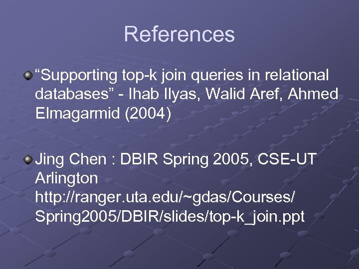 """References """"Supporting top-k join queries in relational databases"""" - Ihab Ilyas, Walid Aref, Ahmed"""