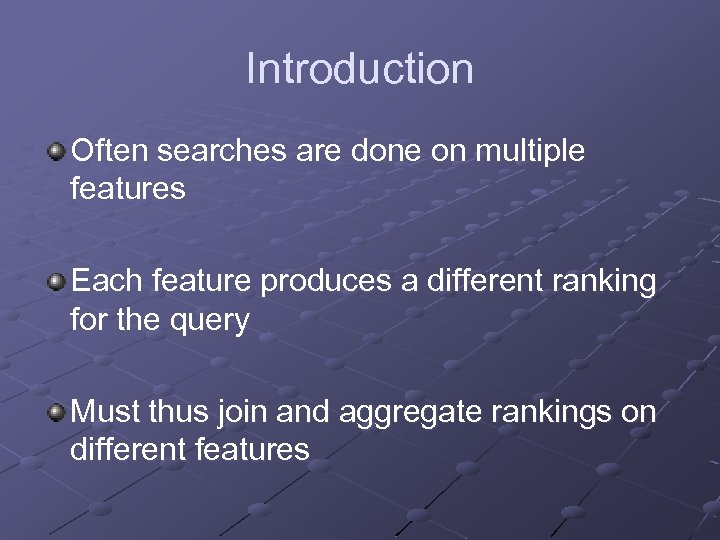 Introduction Often searches are done on multiple features Each feature produces a different ranking