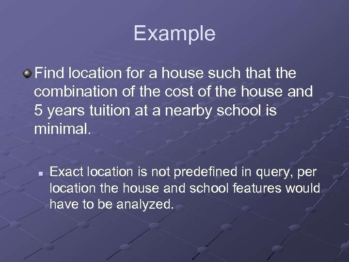 Example Find location for a house such that the combination of the cost of