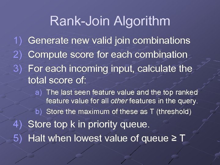 Rank-Join Algorithm 1) 2) 3) Generate new valid join combinations Compute score for each