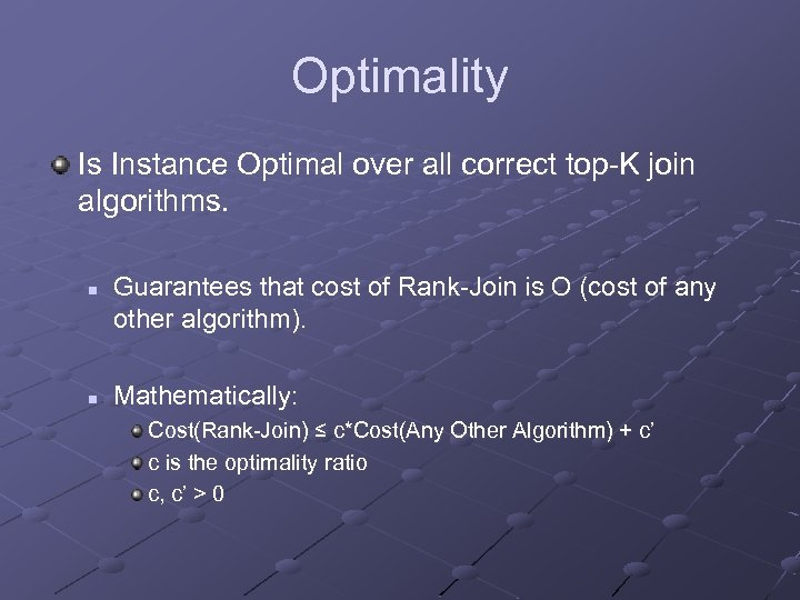 Optimality Is Instance Optimal over all correct top-K join algorithms. n n Guarantees that