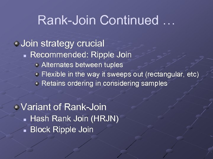 Rank-Join Continued … Join strategy crucial n Recommended: Ripple Join Alternates between tuples Flexible