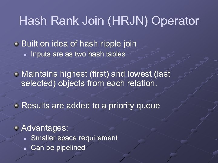 Hash Rank Join (HRJN) Operator Built on idea of hash ripple join n Inputs