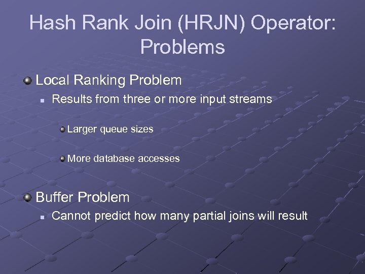 Hash Rank Join (HRJN) Operator: Problems Local Ranking Problem n Results from three or
