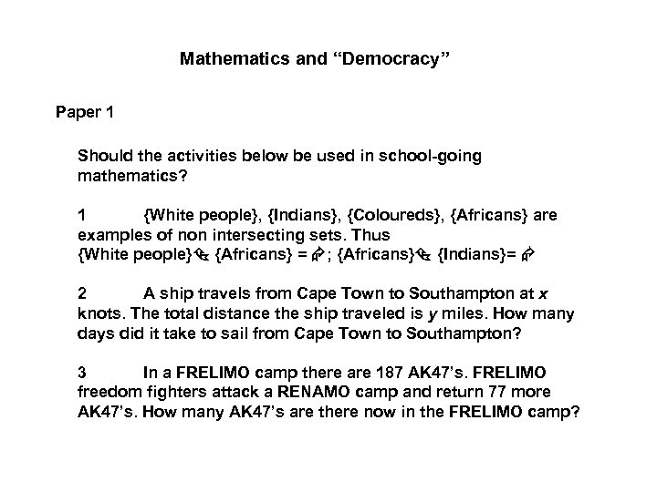 "Mathematics and ""Democracy"" Paper 1 Should the activities below be used in school-going mathematics?"