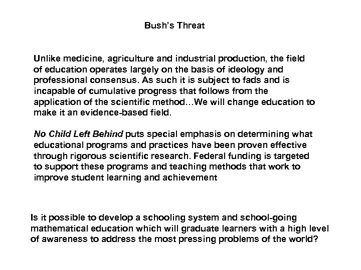 Bush's Threat Unlike medicine, agriculture and industrial production, the field of education operates largely