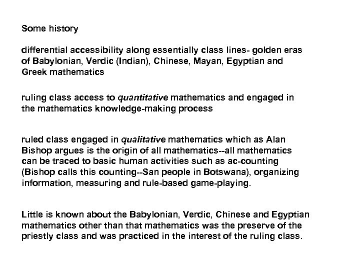 Some history differential accessibility along essentially class lines- golden eras of Babylonian, Verdic (Indian),