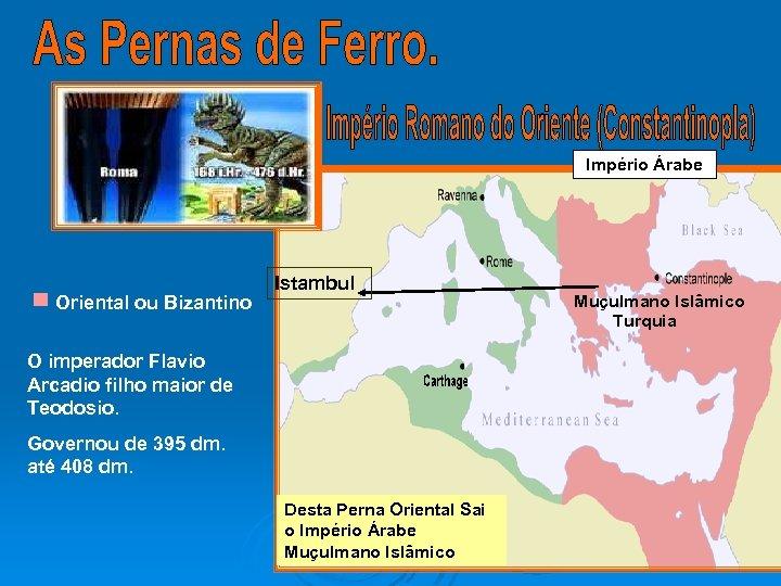 Império Árabe Oriental ou Bizantino Istambul O imperador Flavio Arcadio filho maior de Teodosio.