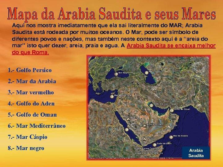 Aquí nos mostra imediatamente que ela sai literalmente do MAR; Arabia Saudita está rodeada