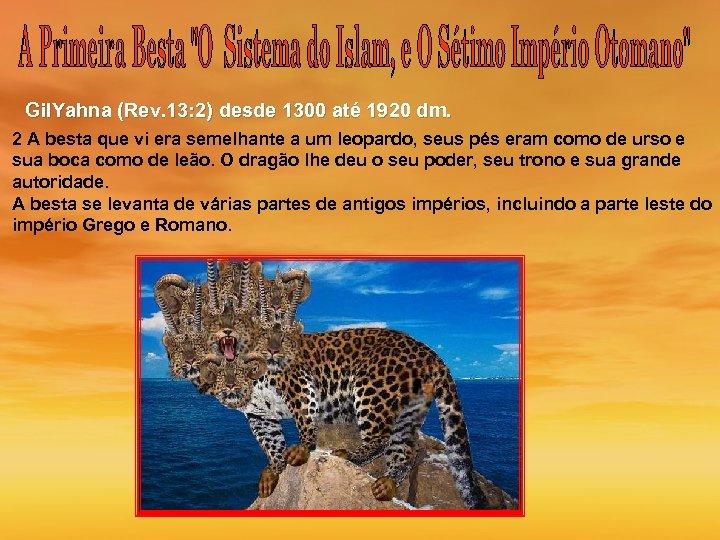 Gil. Yahna (Rev. 13: 2) desde 1300 até 1920 dm. 2 A besta que