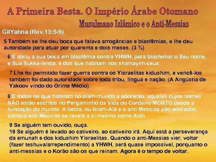 Gil. Yahna (Rev. 13: 5 -9) 5 Também se lhe deu boca que falava