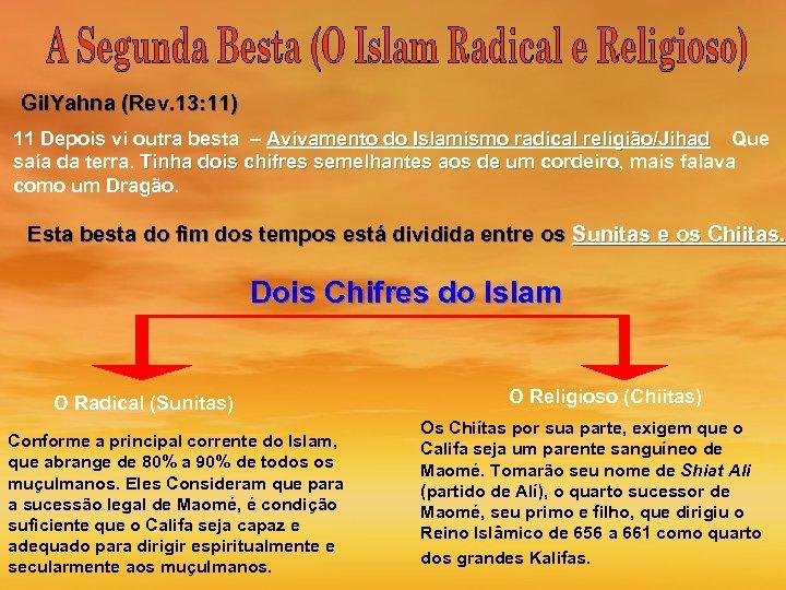 Gil. Yahna (Rev. 13: 11) 11 Depois vi outra besta – Avivamento do Islamismo