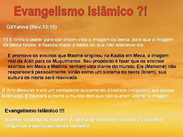 Gil. Yahna (Rev. 13: 15) 15 E tinha o poder para dar chaim-vida a
