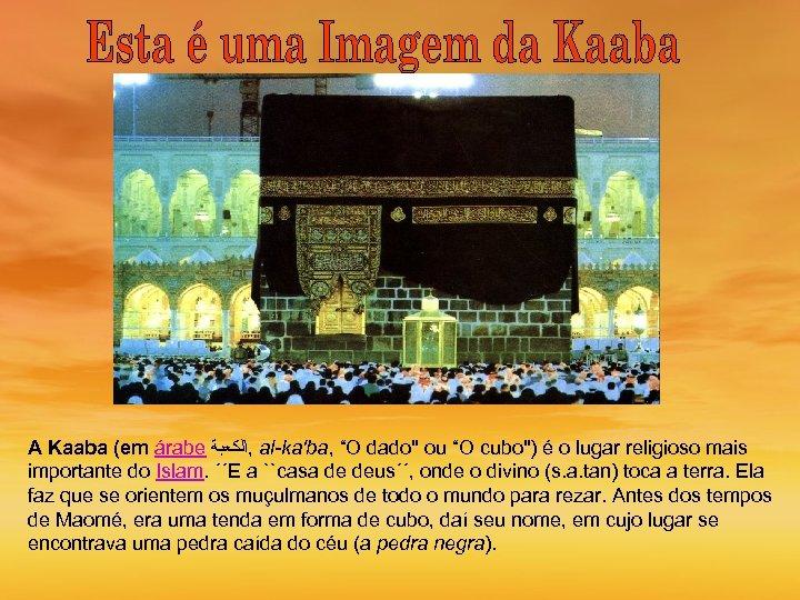 "A Kaaba (em árabe , ﺍﻟﻜﻌﺒﺔ al-ka'ba, ""O dado"