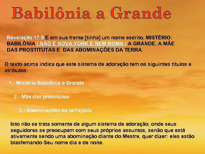 Revelação 17: 5 E em sua frente [tinha] um nome escrito, MISTÈRIO: BABILÔNIA (