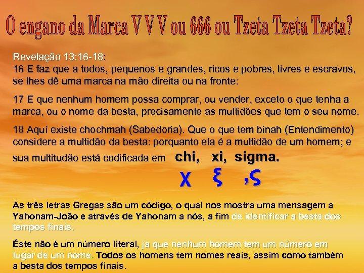 Revelação 13: 16 -18: 16 E faz que a todos, pequenos e grandes, ricos