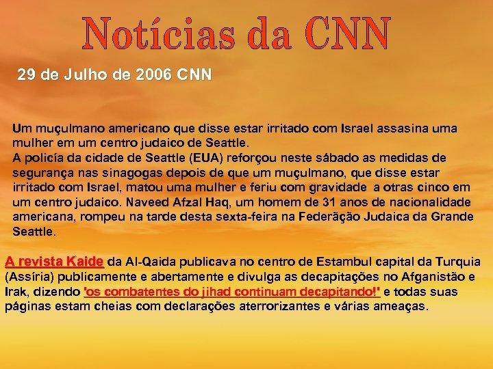 29 de Julho de 2006 CNN Um muçulmano americano que disse estar irritado com