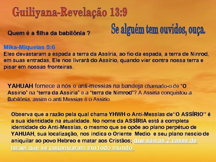 Quem é a filha da babilônia ? Mika-Miqueias 5: 6 Eles devastaram a espada