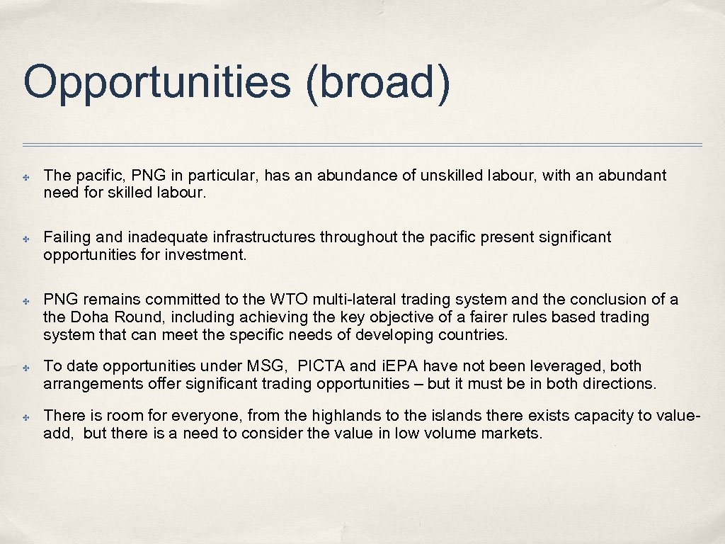 Opportunities (broad) ✤ ✤ ✤ The pacific, PNG in particular, has an abundance of