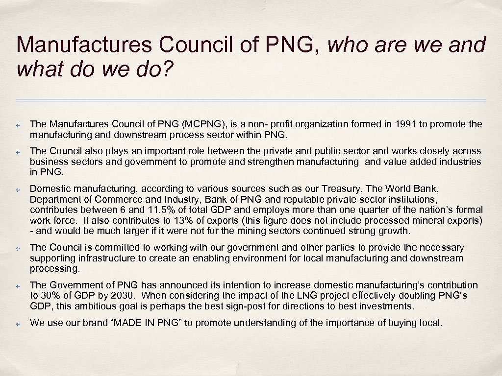 Manufactures Council of PNG, who are we and what do we do? ✤ ✤