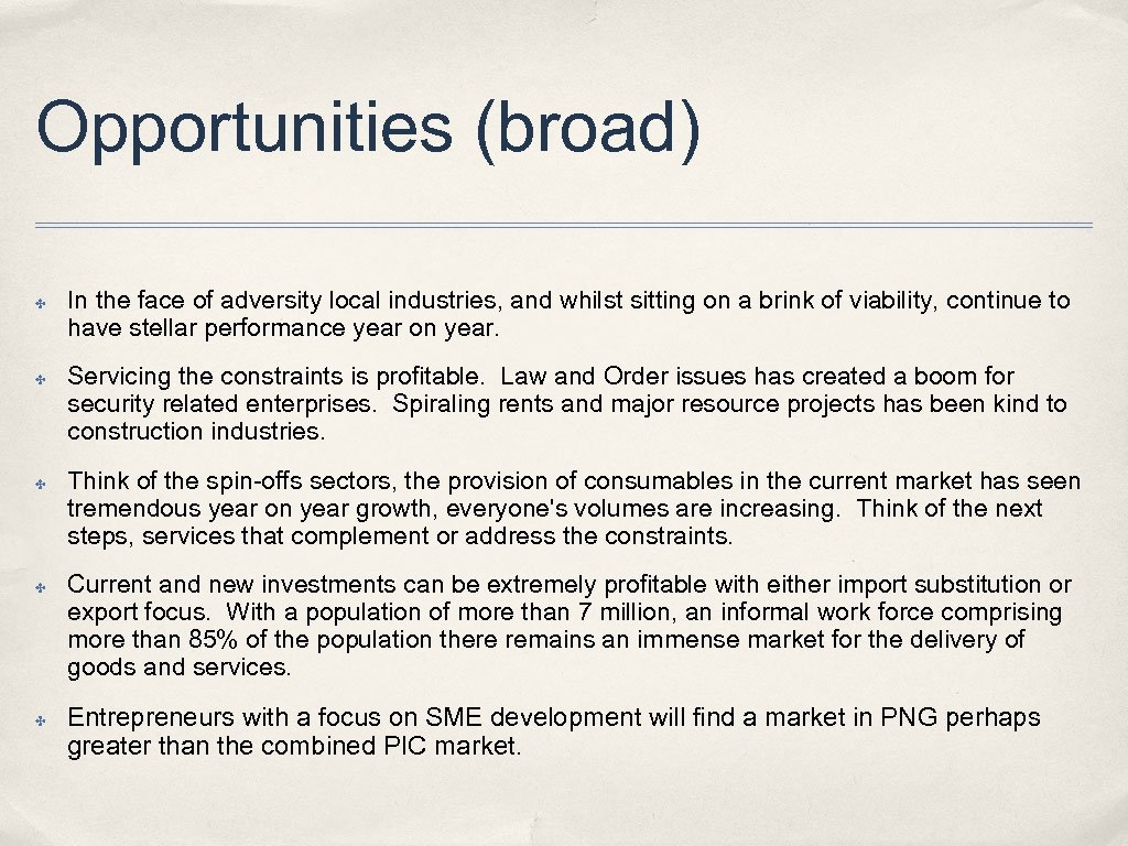 Opportunities (broad) ✤ ✤ ✤ In the face of adversity local industries, and whilst