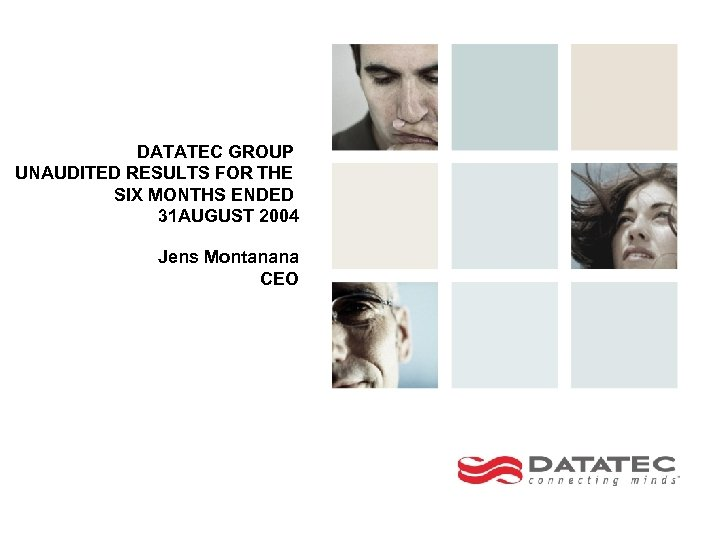DATATEC GROUP UNAUDITED RESULTS FOR THE SIX MONTHS ENDED 31 AUGUST 2004 Jens Montanana