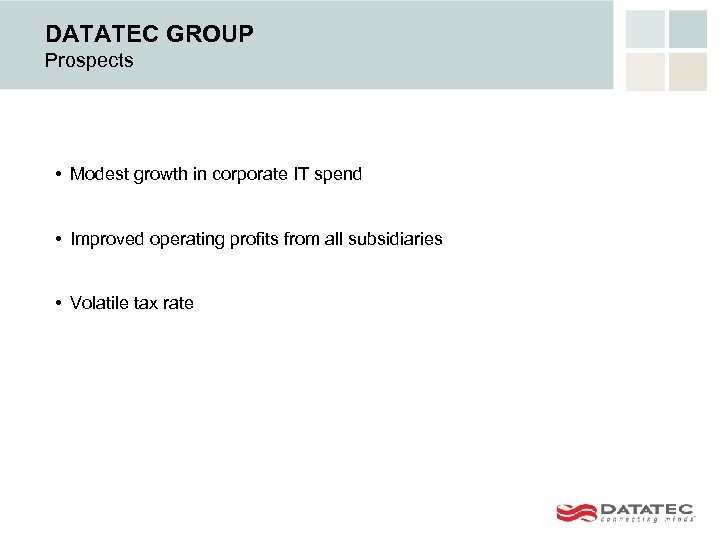 DATATEC GROUP Prospects • Modest growth in corporate IT spend • Improved operating profits