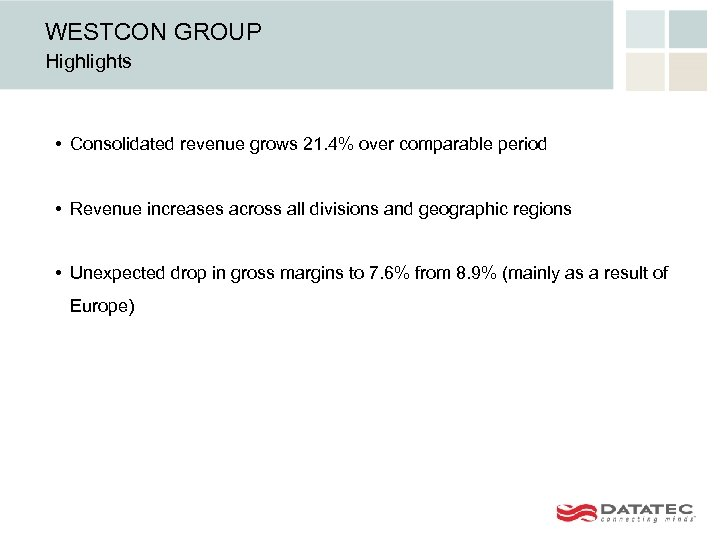 WESTCON GROUP Highlights • Consolidated revenue grows 21. 4% over comparable period • Revenue