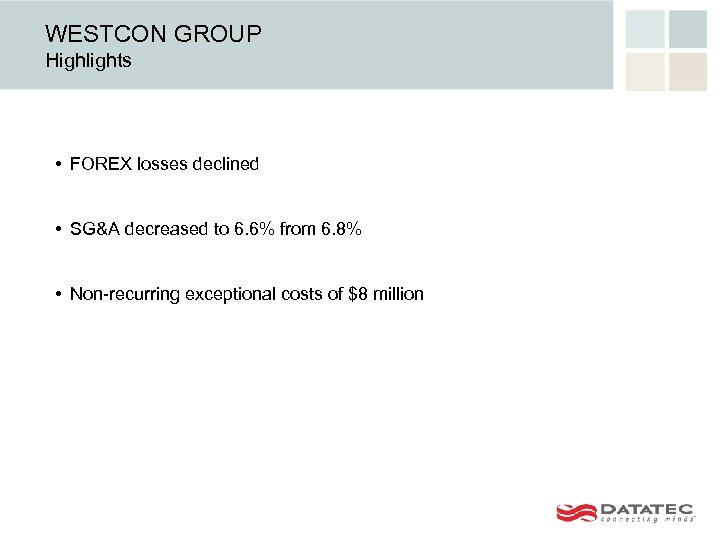 WESTCON GROUP Highlights • FOREX losses declined • SG&A decreased to 6. 6% from