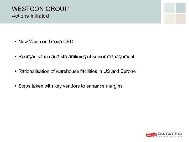 WESTCON GROUP Actions Initiated • New Westcon Group CEO • Reorganisation and streamlining of