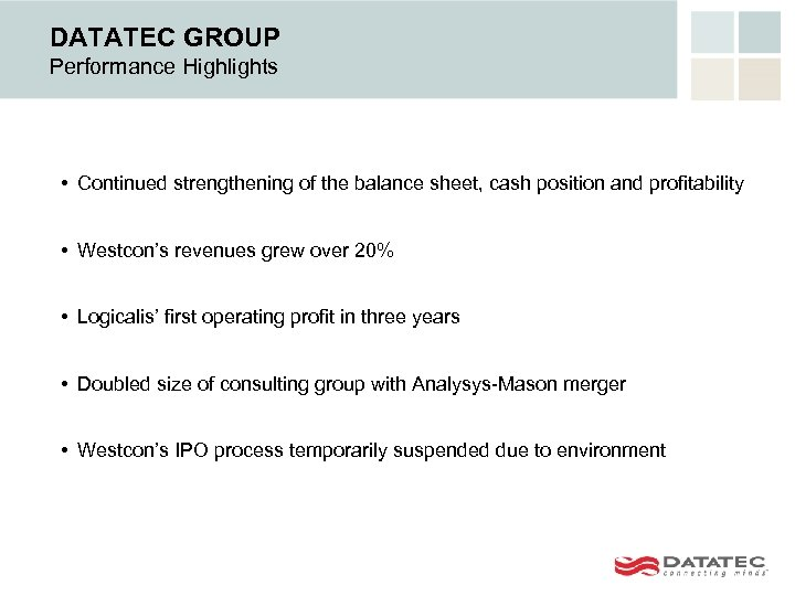DATATEC GROUP Performance Highlights • Continued strengthening of the balance sheet, cash position and