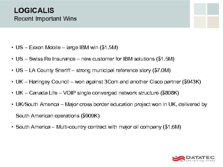 LOGICALIS Recent Important Wins • US – Exxon Mobile – large IBM win ($1.