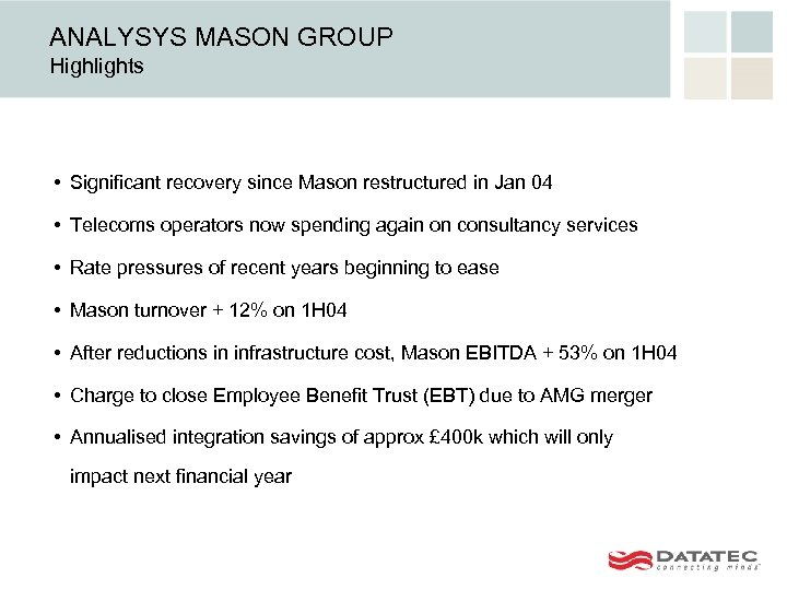 ANALYSYS MASON GROUP Highlights • Significant recovery since Mason restructured in Jan 04 •