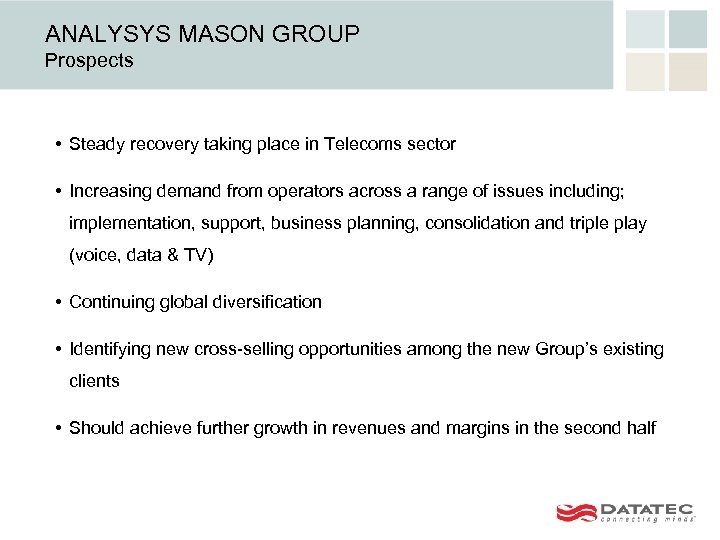 ANALYSYS MASON GROUP Prospects • Steady recovery taking place in Telecoms sector • Increasing