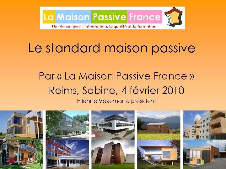 Le standard maison passive Par « La Maison Passive France » Reims, Sabine, 4