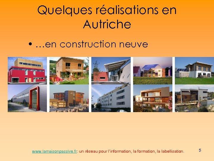 Quelques réalisations en Autriche • …en construction neuve www. lamaisonpassive. fr: un réseau pour