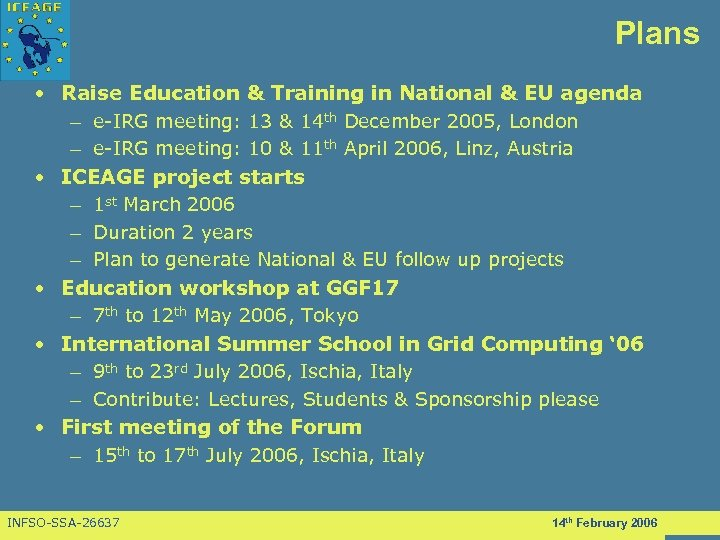 Plans • Raise Education & Training in National & EU agenda – e-IRG meeting: