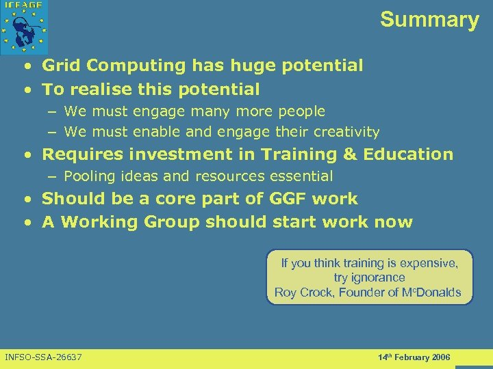 Summary • Grid Computing has huge potential • To realise this potential – We