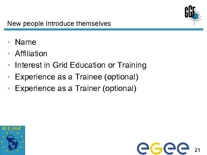 New people Introduce themselves • • • Name Affiliation Interest in Grid Education or